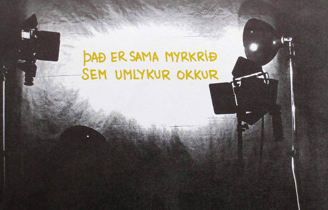 Það er sama myrkrið sem umlykur okkur / The same Darkness Surrounds Us